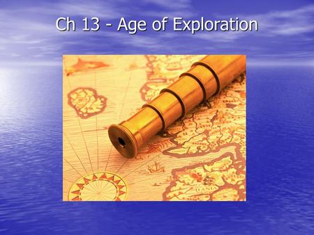 Ch 13 - Age of Exploration. Main Idea During the 1400s and 1500s European explorers were inspired by Greed – buy and sell luxury trade goods Curiosity.