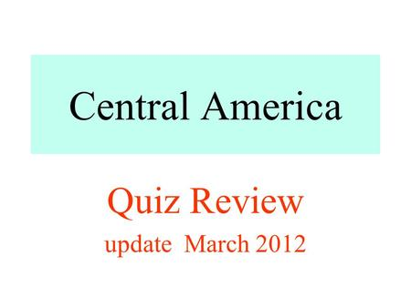 Central America Quiz Review update March 2012. ______________ government is an example of a communist state. Cuba Mexico Panama Costa Rica.