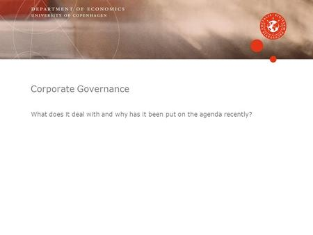 Corporate Governance What does it deal with and why has it been put on the agenda recently?