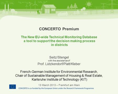 CONCERTO Premium The New EU-wide Technical Monitoring Database a tool to support the decision making process in districts Seitz/Stengel with the assistance.