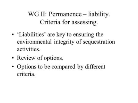 WG II: Permanence – liability. Criteria for assessing. 'Liabilities' are key to ensuring the environmental integrity of sequestration activities. Review.