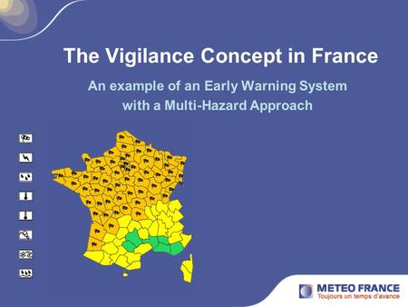 The Vigilance Concept in France An example of an Early Warning System with a Multi-Hazard Approach.