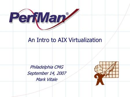 An Intro to AIX Virtualization Philadelphia CMG September 14, 2007 Mark Vitale.