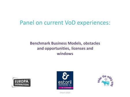 Panel on current VoD experiences: Benchmark Business Models, obstacles and opportunities, licenses and windows Estoril 2010.