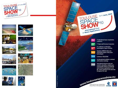 The 2 nd edition of the Toulouse Space Show will be held from 8 to 11 June 2010 centred on seven major events: SPACE APPLI - 3rd International Space Applications.