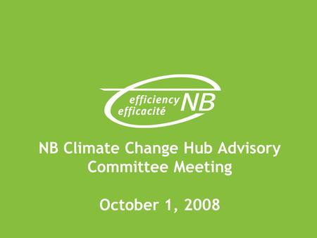 NB Climate Change Hub Advisory Committee Meeting October 1, 2008.