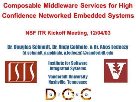 Composable Middleware Services for High Confidence <strong>Networked</strong> Embedded Systems NSF ITR Kickoff Meeting, 12/04/03 Dr. Douglas Schmidt, Dr. Andy Gokhale,