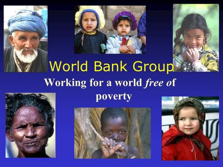 World Bank Group Working for a world free of poverty.