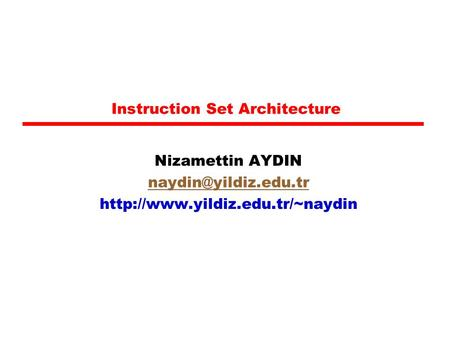 Instruction Set Architecture Nizamettin AYDIN