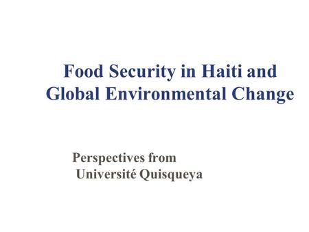 Food Security in Haiti and Global Environmental Change Perspectives from Université Quisqueya.