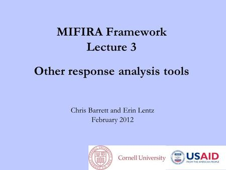 MIFIRA Framework Lecture 3 Other response analysis tools Chris Barrett and Erin Lentz February 2012.
