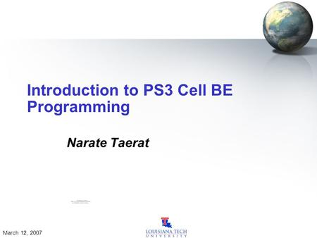 March 12, 2007 Introduction to PS3 Cell BE Programming Narate Taerat.