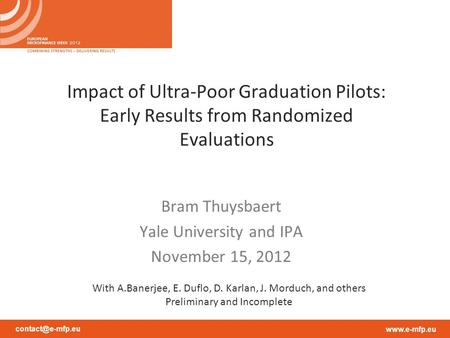 Impact of Ultra-Poor Graduation Pilots: Early Results from Randomized Evaluations Bram Thuysbaert Yale University and IPA.