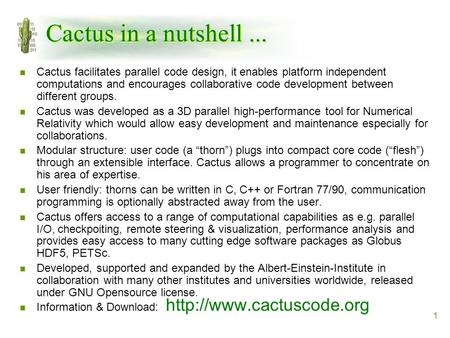 1 Cactus in a nutshell... n Cactus facilitates parallel code design, it enables platform independent computations and encourages collaborative code development.