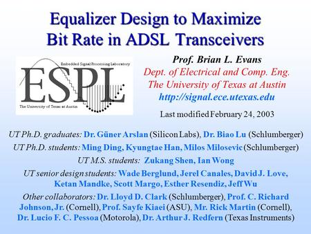 Equalizer Design to Maximize Bit Rate in ADSL Transceivers Prof. Brian L. Evans Dept. of Electrical and Comp. Eng. The University of Texas at Austin