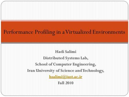 Hadi Salimi Distributed Systems Lab, School of Computer Engineering, Iran University of Science and Technology, Fall 2010 Performance.