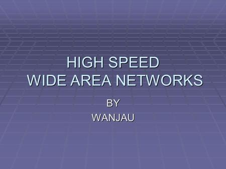 HIGH SPEED WIDE AREA NETWORKS BYWANJAU. Introduction  WANs – Group of LANs linked together by communication service providers over large geographically.