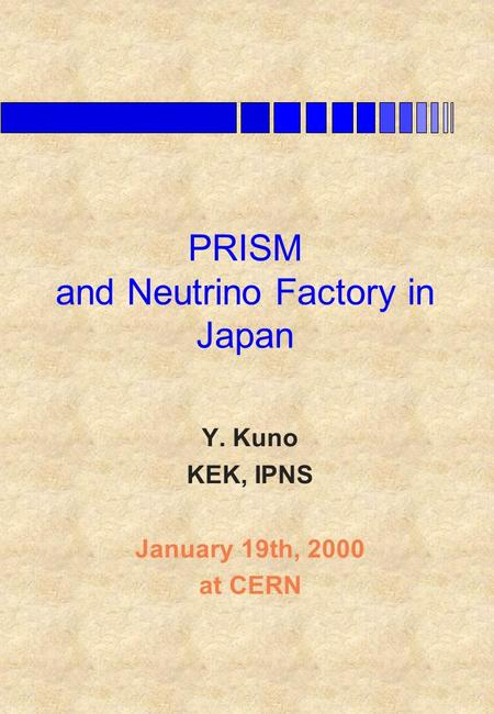 PRISM and Neutrino Factory in Japan Y. Kuno KEK, IPNS January 19th, 2000 at CERN.