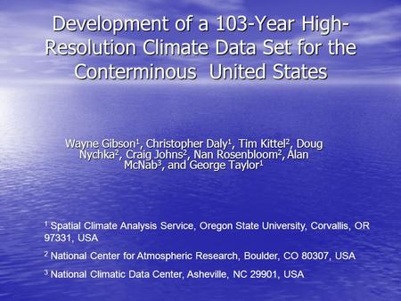 Development of a 103-Year High- Resolution Climate Data Set for the Conterminous United States Wayne Gibson 1, Christopher Daly 1, Tim Kittel 2, Doug Nychka.