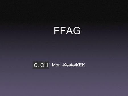 Y. Mori Kyoto/KEK FFAG C. OH FFAG: Fixed Field Alternating Gradient Strong focusing(AG focusing, phase focusing) Like synchrotron, but fixed field Moving.