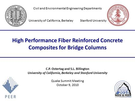 High Performance Fiber Reinforced Concrete Composites for Bridge Columns C.P. Ostertag and S.L. Billington University of California, Berkeley and Stanford.