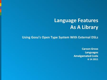Language Features As A Library Using Gosu's Open Type System With External DSLs Carson Gross Languages Amalgamated Code 6 14 2011.