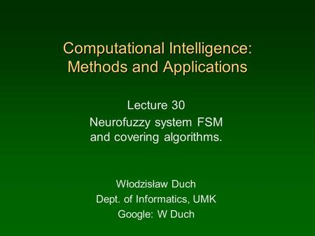 Computational Intelligence: Methods and Applications Lecture 30 Neurofuzzy system FSM and covering algorithms. Włodzisław Duch Dept. of Informatics, UMK.
