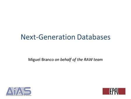 Next-Generation Databases Miguel Branco on behalf of the RAW team.