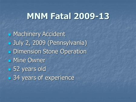 MNM Fatal 2009-13 Machinery Accident Machinery Accident July 2, 2009 (Pennsylvania) July 2, 2009 (Pennsylvania) Dimension Stone Operation Dimension Stone.