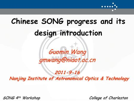 Chinese SONG progress and its design introduction Guomin Wang Nanjing Institute of Astronomical Optics & Technology Nanjing.