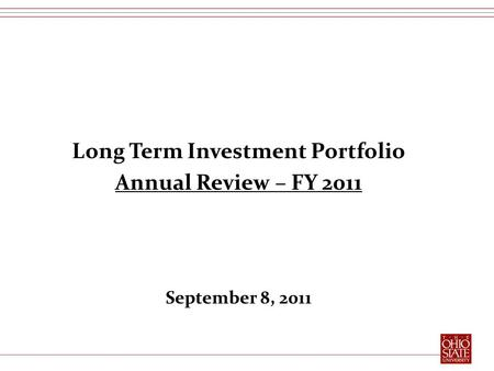 Long Term Investment Portfolio Annual Review – FY 2011 September 8, 2011.