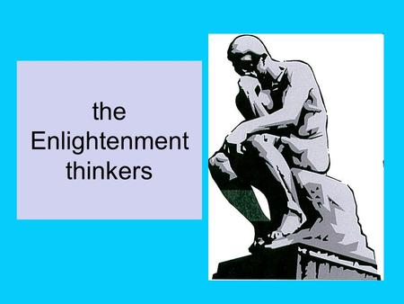 The Enlightenment thinkers. 10.2.1 philosophers and revolution Compare the ideas of the enlightenment philosophers Compare how their ideas effected the.