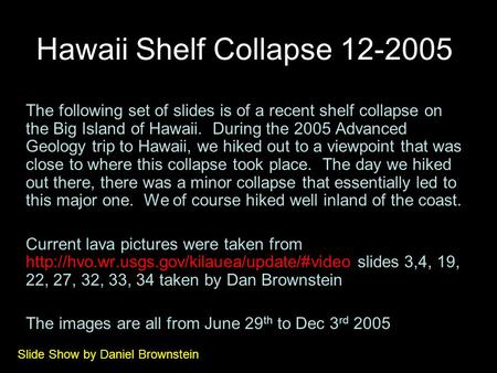 Hawaii Shelf Collapse 12-2005 The following set of slides is of a recent shelf collapse on the Big Island of Hawaii. During the 2005 Advanced Geology trip.