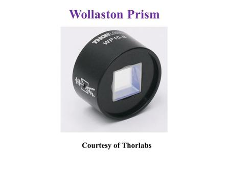 Wollaston Prism Courtesy of Thorlabs. Optical Activity and Circular Birefringence An optically active material such as quartz rotates the plane of polarization.