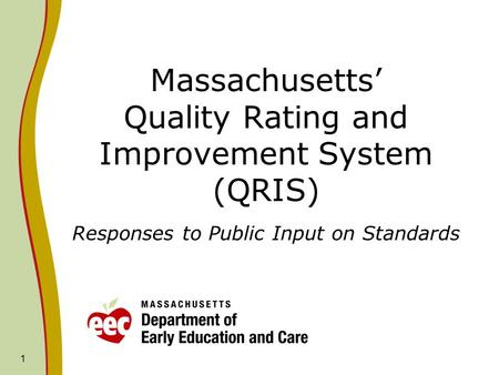 1 Massachusetts' Quality Rating and Improvement System (QRIS) Responses to Public Input on Standards.