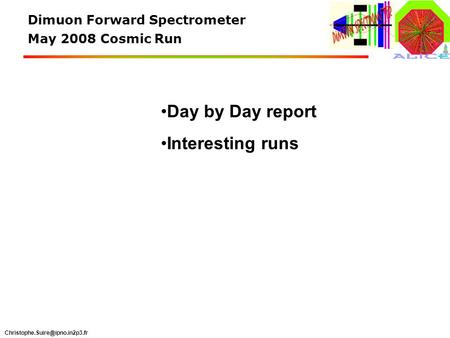 Dimuon Forward Spectrometer May 2008 Cosmic Run Day by Day report Interesting runs.