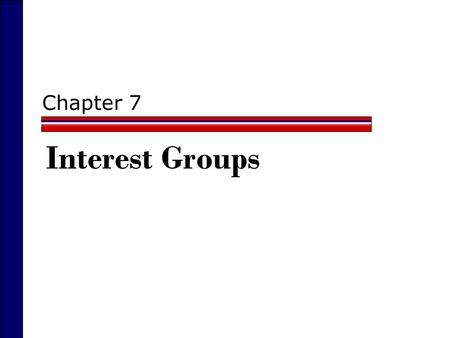 Chapter 7 Interest Groups. What Are Interest Groups?  An organized group that tries to influence public policy  David Truman One of first to study interest.