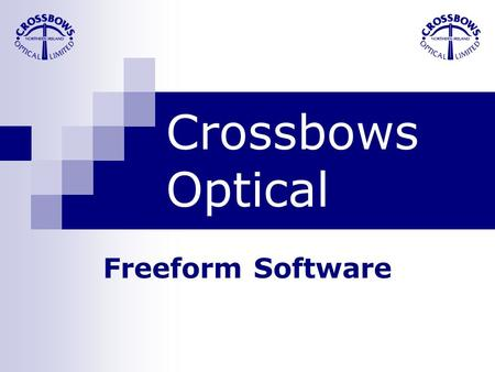 Crossbows Optical Freeform Software. Overview Benefits and Features Designs Summary.