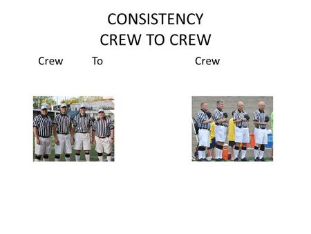 CONSISTENCY CREW TO CREW Crew ToCrew. Definition of Consistency con·sist·en·cy Noun 1.Conformity in the application of something, typically that which.