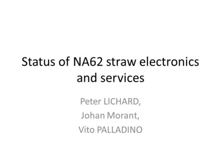 Status of NA62 straw electronics and services Peter LICHARD, Johan Morant, Vito PALLADINO.