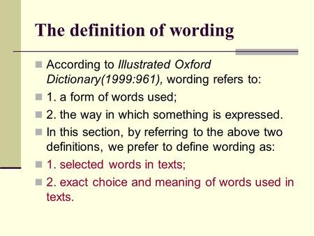 The definition of wording According to Illustrated Oxford Dictionary(1999:961), wording refers to: 1. a form of words used; 2. the way in which something.
