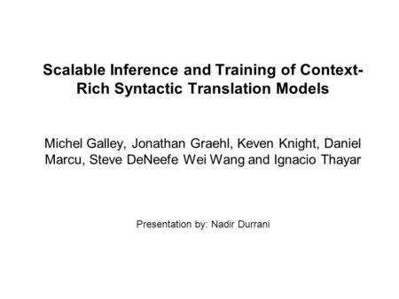 Scalable Inference and Training of Context- Rich Syntactic Translation Models Michel Galley, Jonathan Graehl, Keven Knight, Daniel Marcu, Steve DeNeefe.