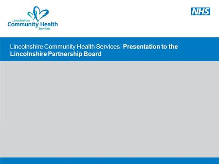 Lincolnshire Community Health Services Presentation to the Lincolnshire Partnership Board.