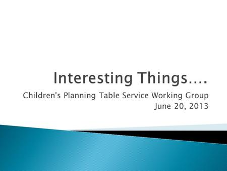Children's Planning Table Service Working Group June 20, 2013.