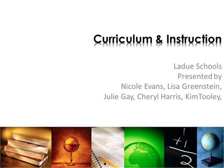 Ladue Schools Presented by Nicole Evans, Lisa Greenstein, Julie Gay, Cheryl Harris, KimTooley,