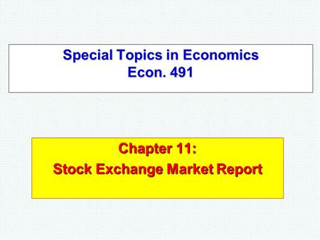 Special Topics in Economics Econ. 491 Chapter 11: Stock Exchange Market Report.
