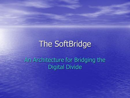 The SoftBridge An Architecture for Bridging the Digital Divide.