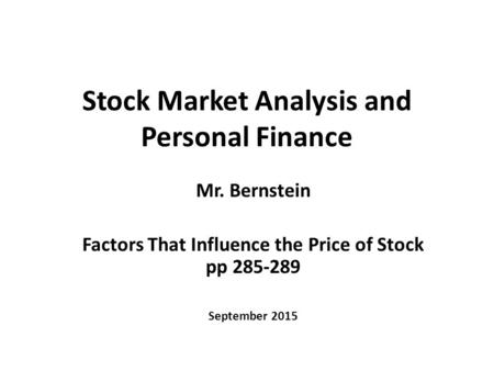 Stock Market Analysis and Personal Finance Mr. Bernstein Factors That Influence the Price of Stock pp 285-289 September 2015.