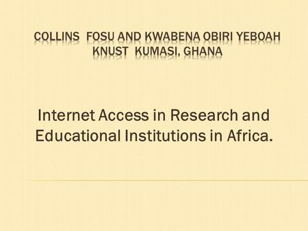 Internet Access in Research and Educational Institutions in Africa.