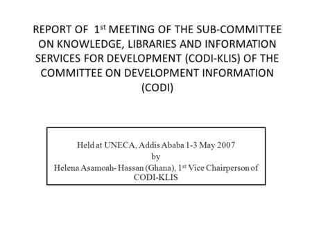 REPORT OF 1 st MEETING OF THE SUB-COMMITTEE ON KNOWLEDGE, LIBRARIES AND INFORMATION SERVICES FOR DEVELOPMENT (CODI-KLIS) OF THE COMMITTEE ON DEVELOPMENT.